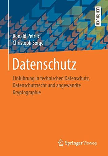 Datenschutz: Einführung in technischen Datenschutz, Datenschutzrecht und angewandte Kryptographie