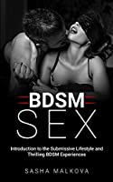 Bdsm Sex: Introduction to the Submissive Lifestyle and Thrilling BDSM Experiences