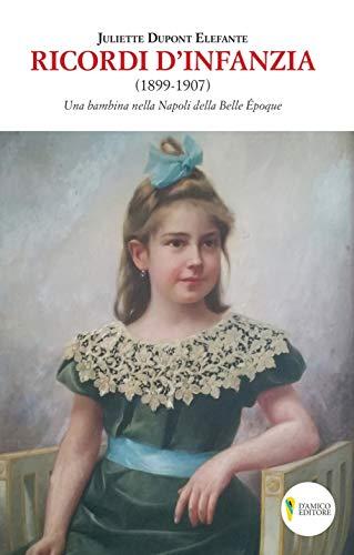 Ricordi d'infanzia 1899-1907. Una bambina nella Napoli della Bella Époque