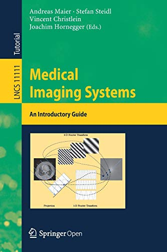Compare Textbook Prices for Medical Imaging Systems: An Introductory Guide Lecture Notes in Computer Science, 11111 1st ed. 2018 Edition ISBN 9783319965192 by Maier, Andreas,Steidl, Stefan,Christlein, Vincent,Hornegger, Joachim