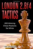 London 2.bf4 Tactics: 200 Winning Chess Positions For White (chess Tactics For White)-Sawyer, Tim
