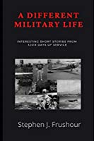 A Different Military Life: Interesting short stories from 12418 days of service