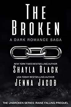 The Broken (Unbroken: Raine Falling) by [Shayla Black, Jenna Jacob]
