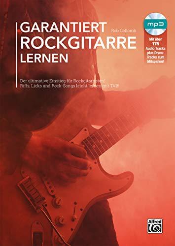 Garantiert Rockgitarre lernen: Der ultimative Einstieg für Rockgitarristen! Riffs, Licks und Rock-Songs leicht lernen mit TAB!