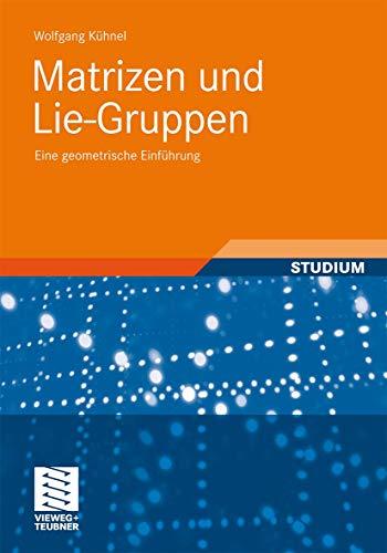 Matrizen und Lie-Gruppen: Eine geometrische Einführung