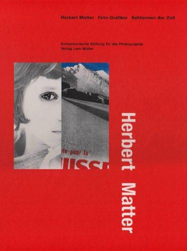 Herbert Matter - Foto-Grafiker: Sehformen der Zeit. Das Werk der zwanziger und dreissiger Jahre: Monograph (Hors Catalogue)