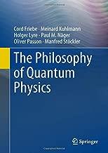 The Philosophy of Quantum Physics