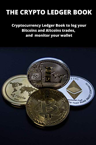 The Cryptocurrency Ledger Book: Cryptocurrency Ledger Book to log your Bitcoins and Altcoins trades, and monitor your wallet