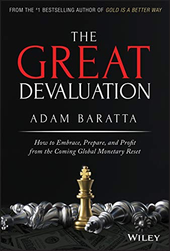 Compare Textbook Prices for The Great Devaluation: How to Embrace, Prepare, and Profit from the Coming Global Monetary Reset 1 Edition ISBN 9781119691464 by Baratta, Adam