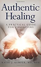 Authentic Healing: A Practical Guide for Caregivers