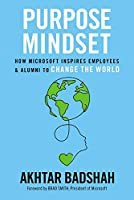 Purpose Mindset: How Microsoft Inspires Employees and Alumni to Change the World (Microsoft Alumni Network)