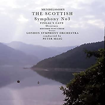 "Mendelssohn: Symphony No. 3 ""The Scottish"" - Fingal's Cave 'Overture' - A Midsummer Night's Dream 'Overture' (Remastered)"