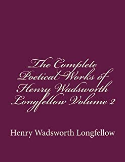 The Complete Poetical Works of Henry Wadsworth Longfellow Volume 2