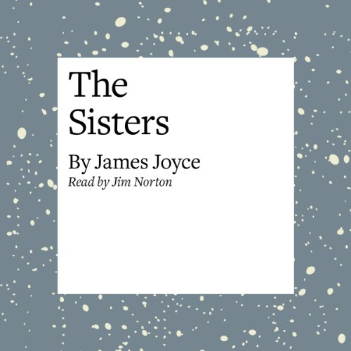 "james joyce the sisters By james joyce 23 minutes, 51 seconds unabridged short story 1914 ""there was no hope for him this time: it was the third stroke night after night i had passed the house (it was vacation time) and studied the lighted square of window: and night after night i had."