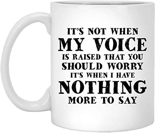 N\A Tazas de cerámica No es Cuando mi Voz se Alza por lo Que debes preocuparte, es Cuando no Tengo Nada más Que Decir Regalos Taza de café Divertida Tazas de té 11 oz