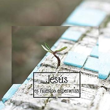 Jesús Es Nuestra Esperanza