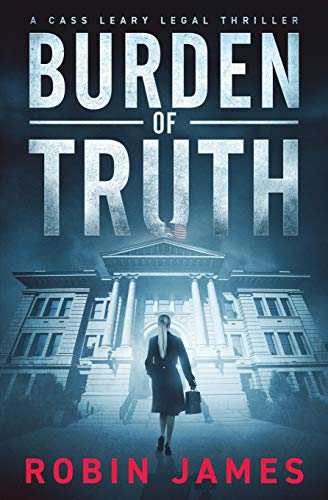 Burden of Truth (Cass Leary Legal Thriller Series)
