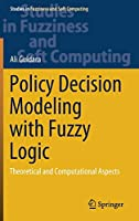 Policy Decision Modeling with Fuzzy Logic: Theoretical and Computational Aspects (Studies in Fuzziness and Soft Computing, 405)