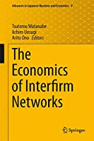 The Economics of Interfirm Networks (Advances in Japanese Business and Economics (4))