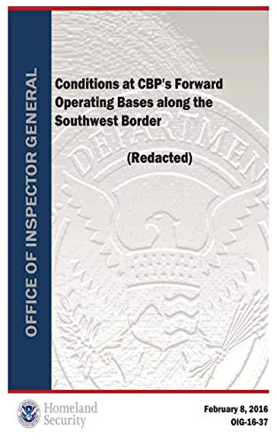 Conditions at CBP's Forward Operating Bases along the Southwest Border (Redacted): 2016-02-01 00:00:00 (English Edition)