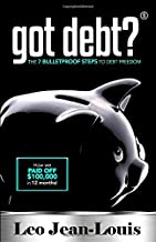 Got Debt?: The 7 Bulletproof Steps to Debt Freedom