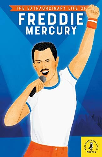 The Extraordinary Life Of Freddie Mercury (Extraordinary Lives)