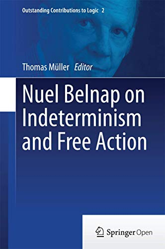 Nuel Belnap on Indeterminism and Free Action (Outstanding Contributions to Logic (2))