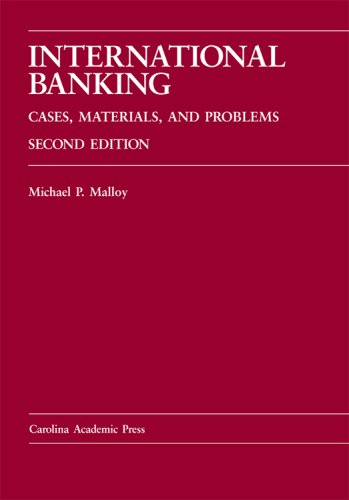 International Banking: Cases, Materials, and Problems (Carolina Academic Press Law Casebook)