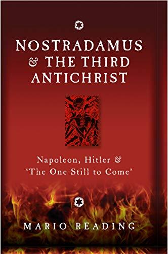 Nostradamus & The Third Antichrist: Napoleon, Hitler & 'The One Still to Come'