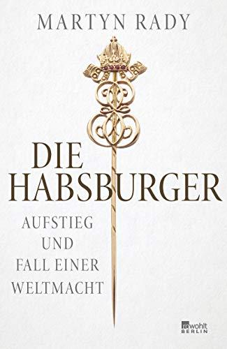 Die Habsburger: Aufstieg und Fall einer Weltmacht