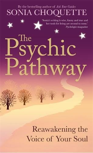 The Psychic Pathway: Reawakening the Voice of Your Soul