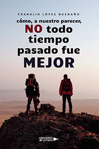 Cómo, a nuestro parecer, No todo tiempo pasado fue MEJOR (Spanish Edition)