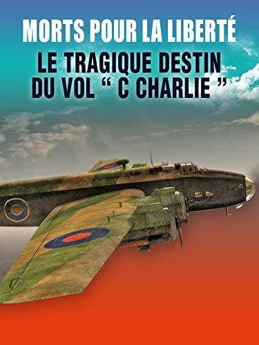 Morts pour la liberté - Le destin tragique du vol 'C Charlie'