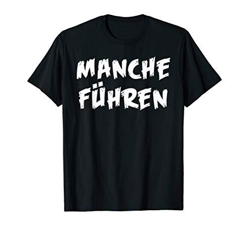 Manche Folgen Manche Führen Shirt Mit Lustiger Spruch T-Shirt