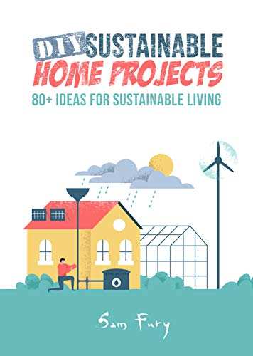 DIY Sustainable Home Projects: 80+ Ideas for Sustainable Living by [Sam Fury, Neil Germio]