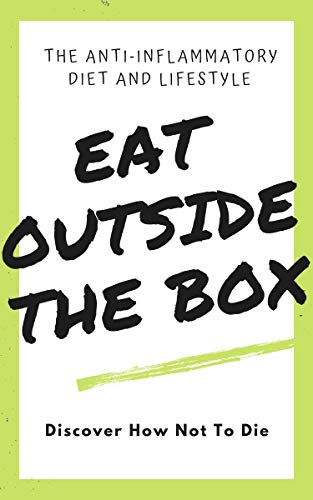 The Anti-inflammatory diet and lifestyle. Eat outside the box. Discover how not to die. (English Edition)