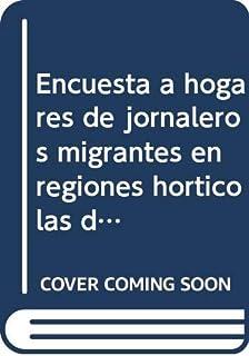 Encuesta a hogares de jornaleros migrantes en regiones horticolas de Mexico / Household survey of migrant farm workers in horticultural regions of ... Sur Y Jalisco (Cuadernos De Investigacion)
