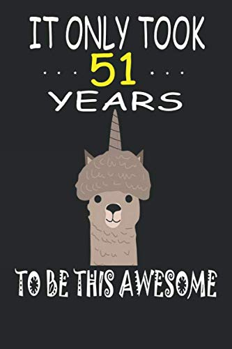 It Only Took 51 Years to be this Awesome: Cute Unicorn LLama Journal and sketchbook Gift for 10 Year Old Girls,womenBlank Lined 6x9 with 120 pages Journal for a happy 51th Birthday Gift for Girls