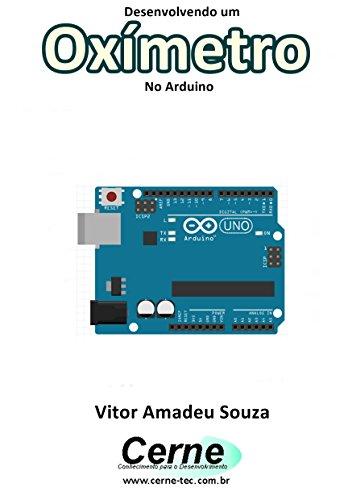 Desenvolvendo um Oxímetro No Arduino (Portuguese Edition)
