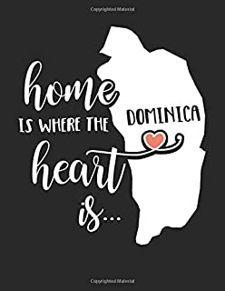 Dominica Home is Where the Heart is: 8.5 x 11 Dominica Notebook Journal College Ruled Paper Expats Originally Born Gift
