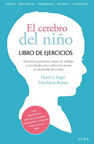 El cerebro del niño. Libro de ejercicios: Hojas de trabajo, actividades y ejercicios prácticos para cultivar la mente en desarrollo de tu hijo