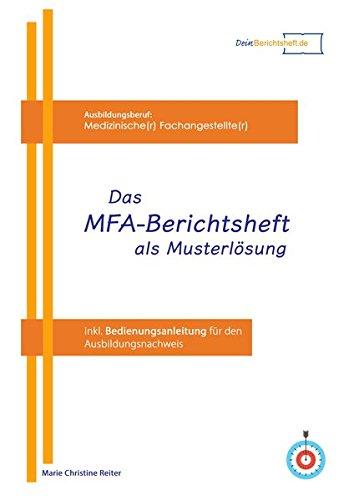 Das MFA Berichtsheft als Musterlösung: inkl. Bedienungsanleitung für den Ausbildungsnachweis