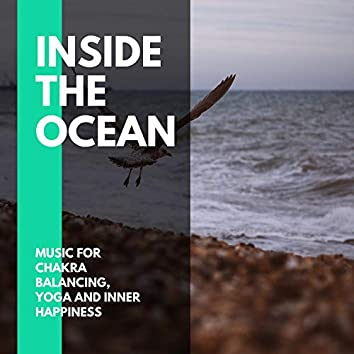 Inside The Ocean - Music for Chakra Balancing, Yoga and Inner Happiness