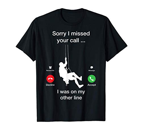 Sorry I missed your call - Funny Mountain Climber Gifts Camiseta
