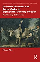 Sartorial Practices and Social Order in Eighteenth-Century Sweden: Fashioning Difference (Routledge Studies in Eighteenth-Century Cultures and Societies)
