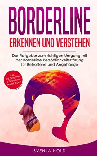 Borderline erkennen und verstehen: Der Ratgeber zum richtigen Umgang mit der Borderline Persönlichkeitsstörung für Betroffene und Angehörige - inkl. ... Selbsthilfe-Fragebogen (Psychologie, Band 3)