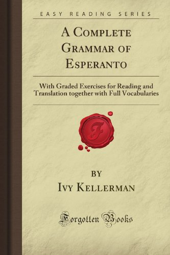 A Complete Grammar of Esperanto: With Graded Exercises for Reading and Translation together with Full Vocabularies (Forgotten Books) (Paperback)