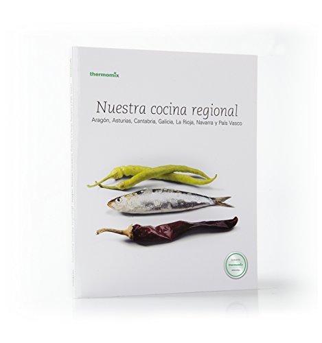Nuestro Cocina Regional. Aragón, Asturias, Cantabria, Galicia, La Rioja, Navarra y País Vasco