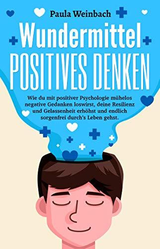 Wundermittel POSITIVES DENKEN: Wie du mit positiver Psychologie mühel