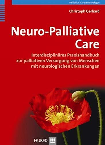 Neuro-Palliative Care: Interdisziplinäres Praxishandbuch zur palliativen Versorgung von Menschen mit neurologischen Erkrankungen